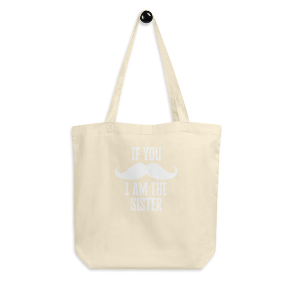 If You Mustache I am The Sister Eco Tote Bag