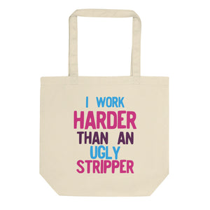 I Work Harder Than An Ugly Stripper Funny 80s Retro Style graphic Eco Tote Bag
