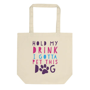 Hold My Drink I Gotta Pet This Dog 80s 90s Pink Cute Phrase graphic Eco Tote Bag