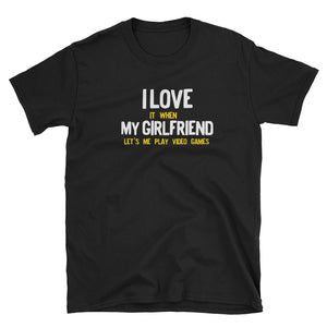 I Love It When My Girlfriend Lets Me Play Video Games Gamer Short-Sleeve Unisex T-Shirt