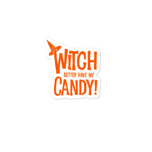 Witch Better Have My Candy Halloween Trick or Treat print Bubble-free stickers