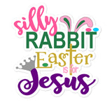 Silly Rabbit Easter Is For Jesus Bubble-free stickers