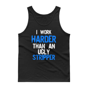 I Work Harder Than An Ugly Stripper Funny Yellow graphic Tank top