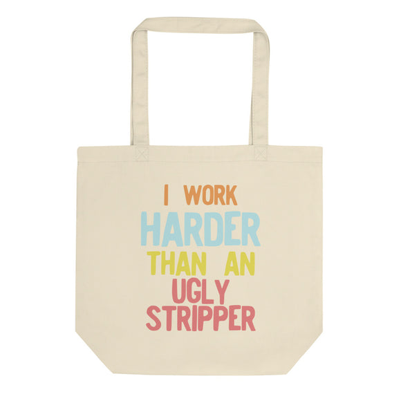 I Work Harder Than An Ugly Stripper Funny 90s Retro Style print Eco Tote Bag