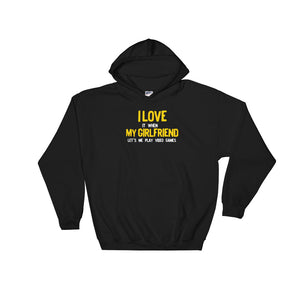 I Love It When My Girlfriend Lets Me Play Video Games Gamer Unisex Hooded Sweatshirt