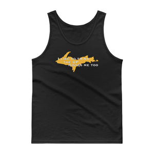 Former Yooper I like to think the UP misses me too Tank top