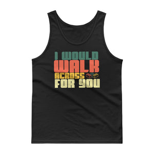 I Would Walk Across Toy Bricks For You Anniversary Gifts Tank top