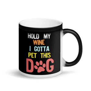 Hold My Wine I Gotta Pet This Dog 80s 90s Retro Style print Matte Black Magic Mug