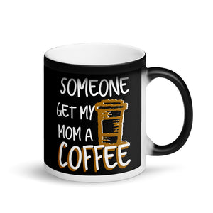 Kids Someone Get My Mom A Coffee Funny Busy Moms for Boys Girls Matte Black Magic Mug