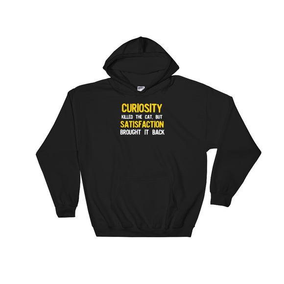 Curiosity Killed The Cat But Satisfaction Brought It Back Unisex Hooded Sweatshirt