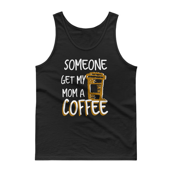 Kids Someone Get My Mom A Coffee Funny Busy Moms for Boys Girls Tank top