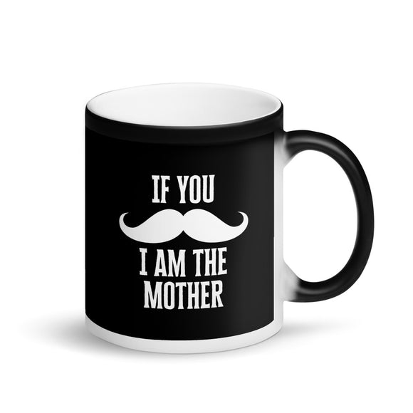 If You Mustache I Am The Mother Matching Family designs Matte Black Magic Mug