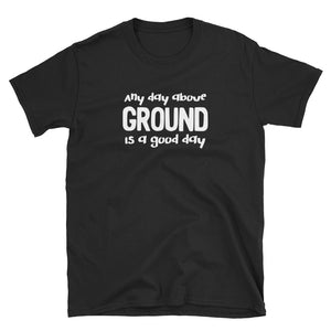 Any Day Above Ground Is A Good Day Funny Senior Citizen product Short-Sleeve Unisex T-Shirt