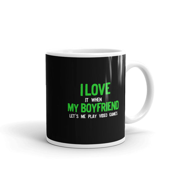 I Love It When My Boyfriend Lets Me Play Video Games Gamer Mug