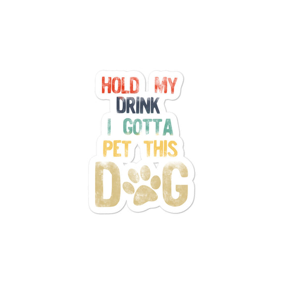 Hold My Drink I Gotta Pet This Dog Distressed Retro Style design Bubble-free stickers