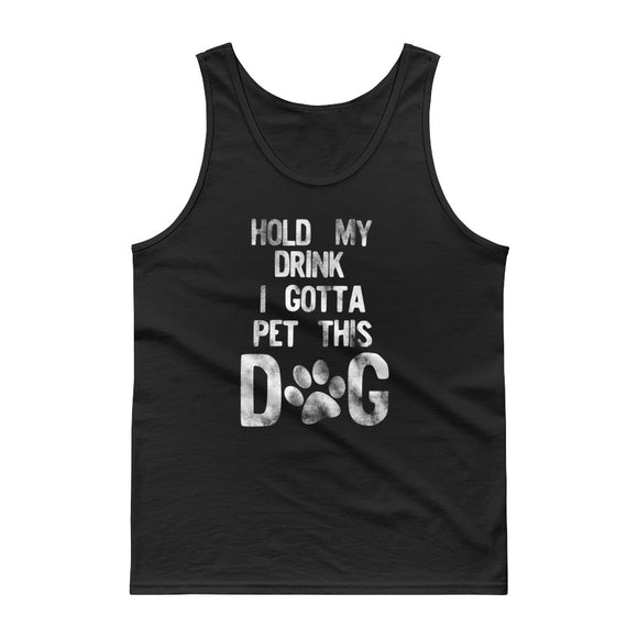 Hold My Drink I Gotta Pet This Dog Distressed White Style graphic Tank top