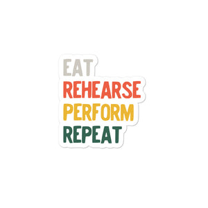 Eat Rehearse Perform Repeat Musical Theatre Instructor Coach graphic Bubble-free stickers