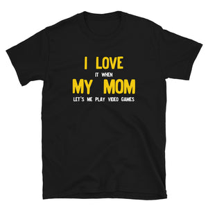 I Love It When My Mom Lets Me Play Video Games Gamer design T-shirt