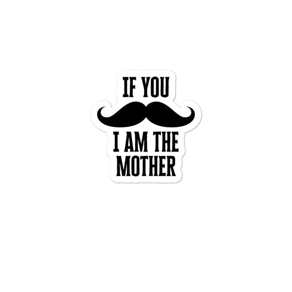 If You Mustache I Am The Mother Matching Family products Bubble-free stickers