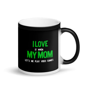 I Love It When My Mom Lets Me Play Video Games Gamer product Matte Black Magic Mug