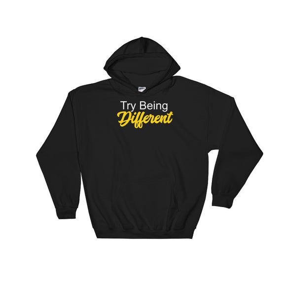 Motivational Inspirational Saying graphic Try Being Different Unisex Hooded Sweatshirt