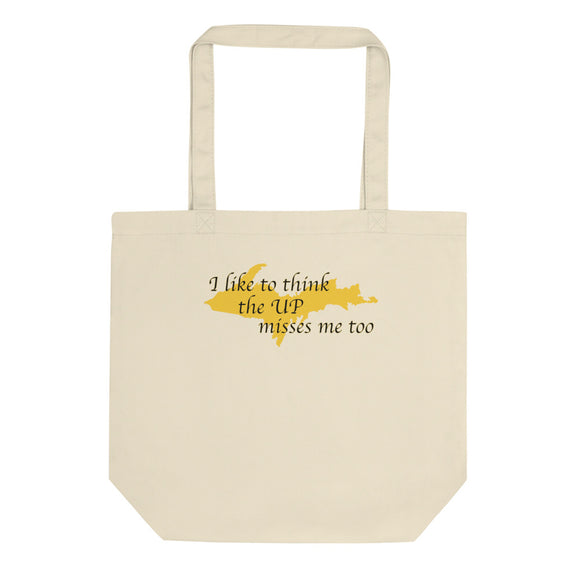 Former Yooper I like to think the UP misses me too Eco Tote Bag