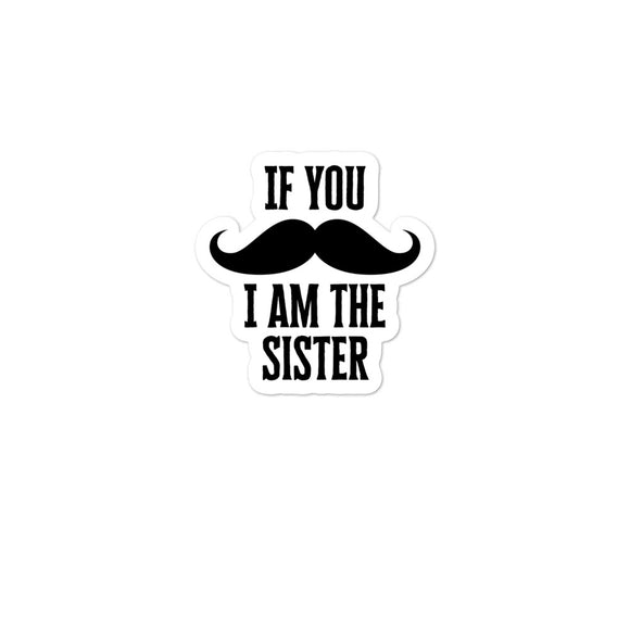 If You Mustache I Am The Sister Matching Family graphics Bubble-free stickers