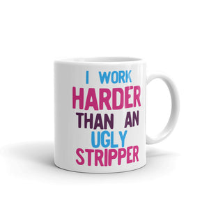 I Work Harder Than An Ugly Stripper Funny 80s Retro Style graphic Mug