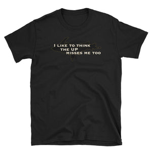 Former Yooper I like to think the UP misses me too Short-Sleeve Unisex T-Shirt