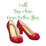 I Will Drop A House On You For Those Shoes Ruby Red Slippers design Bubble-free stickers