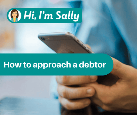 Hi, I'm Sally - Business Tips - How to approach a debtor
