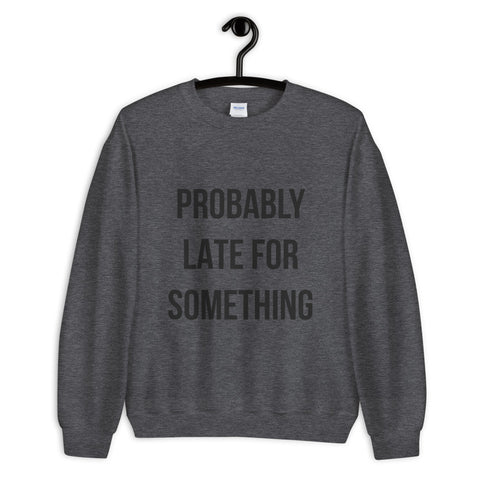 Probably Late For Something (Unisex)