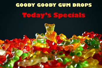 Goody Goody Gumdrops - This week's specials