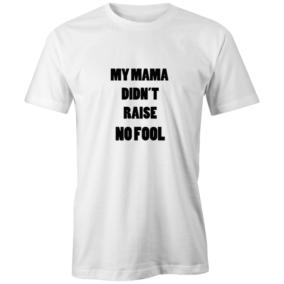My Mama Didn't Raise No Fool - Organic Crew Tee Shirt |
