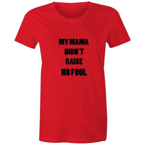 My Mama Didn't Raise No Fool - Women's Tee |