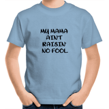 MY MAMMA AINT RAISIN' NO FOOL Kids T-Shirt |