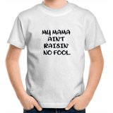 MY MAMMA AINT RAISIN' NO FOOL - Kids Youth T-Shirt |