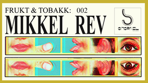 Frukt & Tobakk vol.2: Mikkel Rev