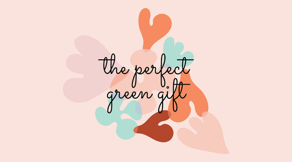 Give The Perfect Green Gift