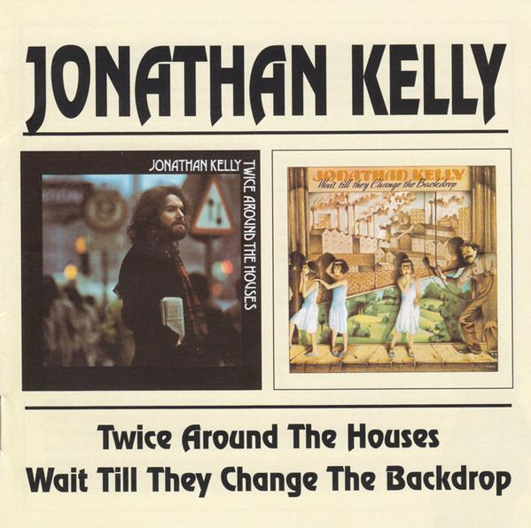 Kelly, Jonathan - Twice Around The House · Wait Till They Change The Backdrop