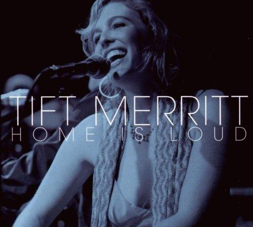 Merritt, Tift - Home Is Loud