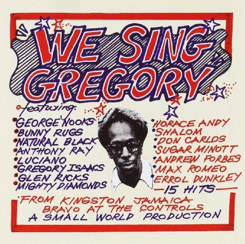 Gregory Isaacs & Friends ft. G.Nooks, B. Rugs - We Sing Gregory