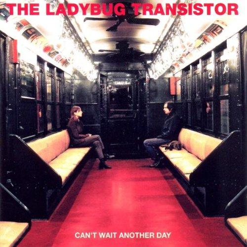 Ladybug Transistor, the - Can't Wait Another Day