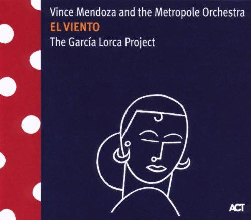 Mendoza, Vince And The Metropole Orchestra - El Viento-The Garcia Lorca Project