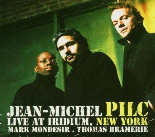 Pilc, Jean-Michel (Mondesir, Mark & Bramerie, Thomas) - Live at Iridium, New York