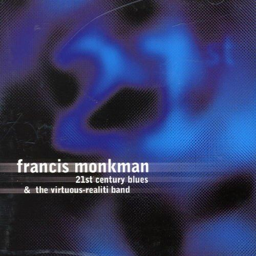 Monkman, Francis - 21th Century Blues & The Virtuous-Realiti Band