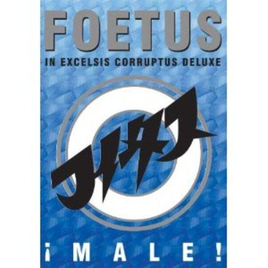 Foetus - Male!: In Excelsis Corruptus Deluxe