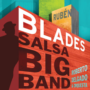 "Rubén Blades with Roberto Delgado & Orquesta - ""Salsa Big Band"""