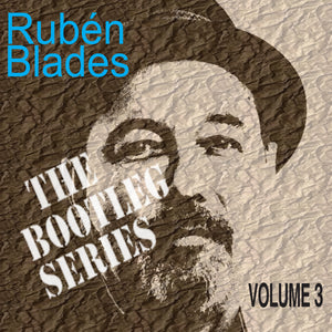 "Rubén Blades - ""The Bootleg Series, Vol. 3"" 