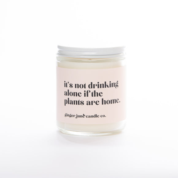 It's not drinking alone of the plants are home candle